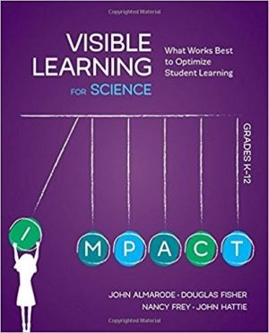 Visible Learning for Science, Grades K-12: What Works Best to Optimize Student Learning-0