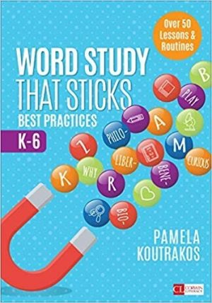 Word Study That Sticks: Best Practices, K-6-0